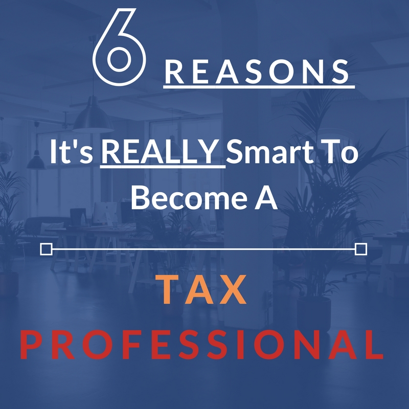 6 reasons it's smart to become a tax professional